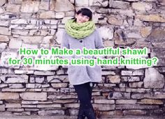How to Make a beautiful shawl for 30 minutes using hand knitting ?