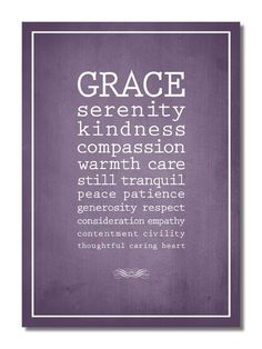 Grace, serenity, kindness, compassion, warmth, care, still, tranquil...Love this one, too.