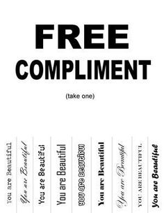 Free Compliment. I think if we posted these around school it would brighten a lot of peoples days. You could even change some of them to give more variety.