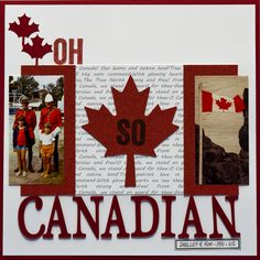 Layout designed by Kim Gowdy featuring Scrapbook Page Layouts, Scrapbook Cards, Scrapbooking Ideas, I Am Canadian, Canada Day, Travel Scrapbook, Canada Travel, Something To Do, Craft Projects