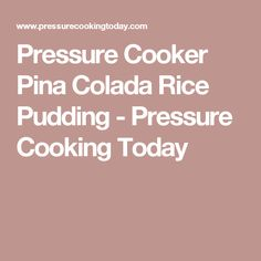 Pressure Cooker Pina Colada Rice Pudding - Pressure Cooking Today