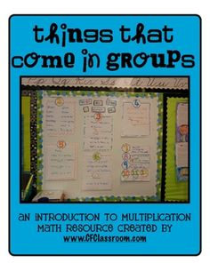 Things That Come in Groups Multiplication Packet. I love teaching multiplication.    We kick off the unit by focusing on THINGS THAT COME IN GROUPS.    It really helps the students visualize the concepts behind multiplication and prepares them to learn their facts.    I created this resource to enhance our math curriculum.