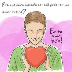 Pra quê cara metade se você pode ter um amor inteiro? #euteamohoje #amor #carametade