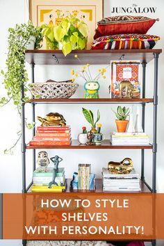 How to Style Shelves With Personality | The Jungalow