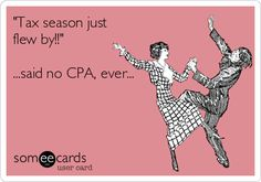 Tax season just flew by!! ...said no CPA, ever...