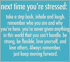 Keep this in mind!  Stressing can be as physically unhealthy as it is mentally taxing!