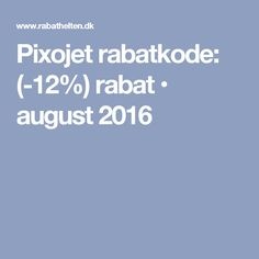 Pixojet rabatkode: (-12%) rabat • august 2016