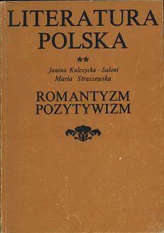 Romantyzm. Pozytywizm, Janina Kulczycka-Saloni, Maria Straszewska, PWN, 1990, http://www.antykwariat.nepo.pl/romantyzm-pozytywizm-p-910.html