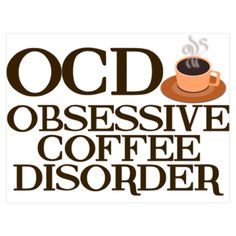 OCD: Obsessive Coffee Disorder - for all coffee lovers