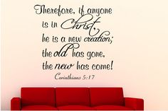 Corinthians 5:17 Therefore, if ...Christian Wall Decal Quotes.For more information:http://creativewallquotes.com/new-bible-verses-c-74/corinthians-517-therefore-if-christian-wall-decal-quotes-p-550.html?zenid=faa1b3fc3983da92006c812c13fc353a