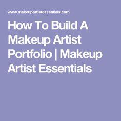 How To Build A Makeup Artist Portfolio | Makeup Artist Essentials