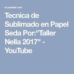 """Tecnica de Sublimado en Papel Seda Por:""""Taller Nella 2017"""" - YouTube"""