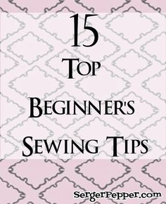 15 Top Beginner's Sewing Tips: Learning to sew knowing the right Tricks will be a breeze! Check my top 15, collected along a Life-Long Sewing Journey! Guest Post on TitiCrafty.com by MammaNene @ SergerPepper.com