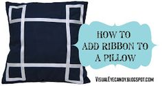 Visual Eye Candy: How To Add Grosgrain Ribbon To A Pillow