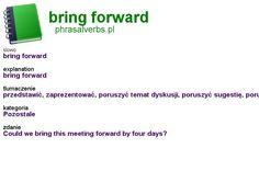 #phrasalverbs.pl, word: #bring forward, explanation: bring forward, translation: przedstawić, zaprezentować, poruszyć temat dyskusji, poruszyć sugestię, poruszyć propozycję, przyspieszyć, przełozyć na wcześniejszy termin Bring It On, English, Words, English English, English Language
