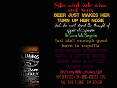Little Whiskey Girl- Tobey Keith. My husband has always said this song reminds him of me. Whiskey And You, Whiskey Girl, Good Whiskey, Country Music Lyrics, Country Songs, Country Girls, Whiskey Quotes, Redneck Woman, Good Burns