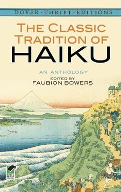 The Classic Tradition of Haiku: An Anthology (Dover Thrift Editions) by Faubion Bowers http://www.amazon.com/dp/B00B7VWLTY/ref=cm_sw_r_pi_dp_5lM3vb0CP5T9J - A highly distilled form of Japanese poetry, haiku consists of seventeen syllables, usually divided among three lines. Though brief, they tell a story or paint a vivid picture, leaving it to the reader to draw out the meanings and complete them in the mind's eye. Haiku often contains a hidden dualism (near and far, then and now, etc.) and…