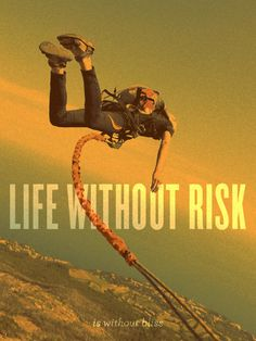 """life without risk is without bliss"" (Steve Kodis)"