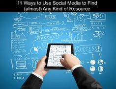 11 Ways To Use Social Media to Find (almost) any Kind of Resource