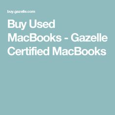 Buy Used MacBooks - Gazelle Certified MacBooks