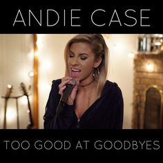 """""""Too Good at Goodbyes"""" by Andie Case added November 9 2017 at 11:00PM on Spotify"""