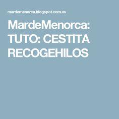 MardeMenorca: TUTO: CESTITA RECOGEHILOS