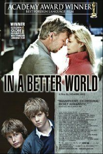 "In a Better World (or the original title translates to ""Revenge""), another directed by Susanne Bier."