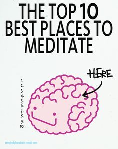 The best places to meditate are all in your head.