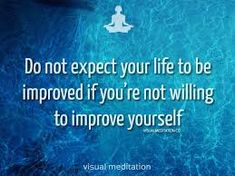 Do not expect your life to be improved Meditation Quotes, Your Life, Personal Development, Awakening, Affirmations, Improve Yourself, Spirituality, Mindfulness, Spiritual