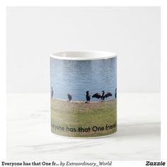 Everyone has that One friend... Coffee Mug