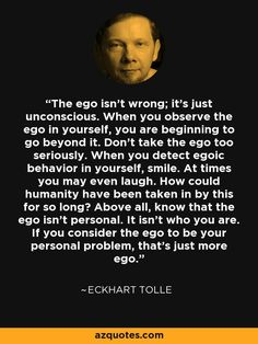 the ego isn't wrong - Eckhart Tolle Spiritual Awakening, Spiritual Quotes, Wisdom Quotes, Life Quotes, Spiritual Health, Ego Quotes Funny, Enlightenment Quotes, Soul Quotes, Eckhart Tolle