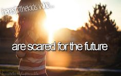 Heres to the kids who are scared for the future