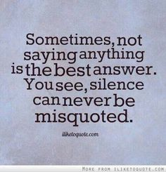 http://bitsofwisdom.org/wp-content/uploads/2015/01/Silence-can-never-be-misquoted.jpg
