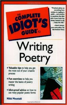 The Complete Idiot's Guide to Writing Poetry, by Nikki Moustaki.