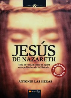 Jesús de Nazareth. La biografía prohibida
