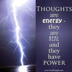 James Van Praagh Quote: Thoughts are energy - they are REAL and they have power.  www.vanpraagh.com