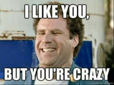 One of my favorite movie quotes ever lol.  Will Farrell is one of the funniest human beings on the planet.  Love that guy.