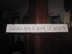OmG - Handpainted Sign - Babies are a work of heart -   Perfect for the Nursery - GREAT GIFT