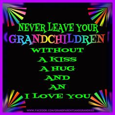 You never know when you will see them again! I hope mine know how much I love them! When it's my time to go I hope they have great memories of me. Life is so short and shorter for some! IDK why some keep their children from seeing their grandparents. Grandkids Quotes, Quotes About Grandchildren, Family Quotes, Life Quotes, Grandmothers Love, Grandma Quotes, Grandma And Grandpa, I Love You, My Love