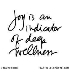 Joy is an indicator of deep wellness -Danielle LaPorte Joy Quotes, Quotable Quotes, Great Quotes, Quotes To Live By, Life Quotes, Inspirational Quotes, Happiness Quotes, Keep The Faith Quotes, Friend Quotes