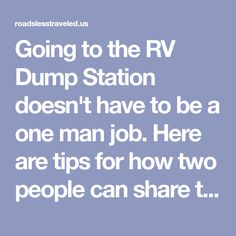 Going to the RV Dump Station doesn't have to be a one man job. Here are tips for how two people can share the fun.
