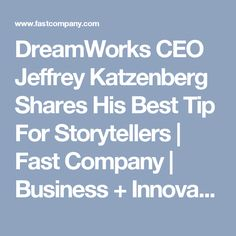DreamWorks CEO Jeffrey Katzenberg Shares His Best Tip For Storytellers | Fast Company | Business + Innovation