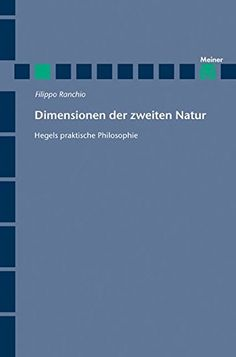 Ranchio, Filippo, autor Dimensionen der zweiten Natur : Hegels praktische Philosophie / von Filippo Ranchio Hamburg : Felix Meiner, cop. 2016 http://cataleg.ub.edu/record=b2180562~S1*cat