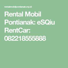 Rental Mobil Pontianak: eSQiu RentCar: 082218555888