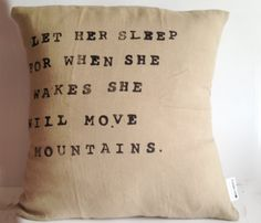 """Let her sleep, for when she wakes she will move mountains"" Inspirational Quote Pillow - Handmade Natural Linen Pillow Cover - Linen Fabric Linen Pillows, Linen Fabric, Throw Pillows, Life Quotes Love, Quotes To Live By, Wisdom Quotes, Leelah, Pillow Quotes, Creation Deco"