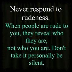 Never respond to rudeness life quotes quotes life life lessons rudeness words to live by Motivacional Quotes, Life Quotes Love, Quotable Quotes, Great Quotes, Quotes To Live By, Famous Quotes, Wisdom Quotes, Quote Life, Work Quotes
