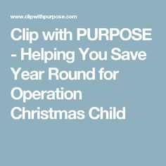 Clip with PURPOSE - Helping You Save Year Round for Operation Christmas Child