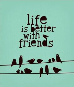 Not exactly a quote, but certainly a fact! ...love my friends <3