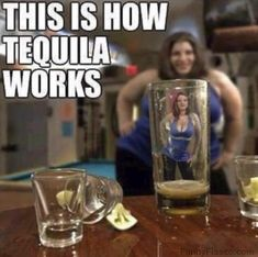 This is how tequila works Funny alcohol meme tequila wtf