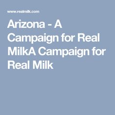 Arizona - A Campaign for Real MilkA Campaign for Real Milk